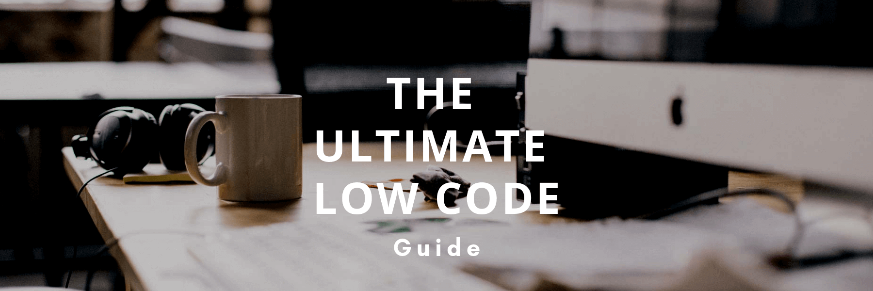 The Ultimate Low Code Giude