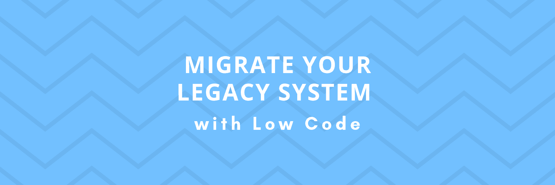 migrate your legacy system with low code