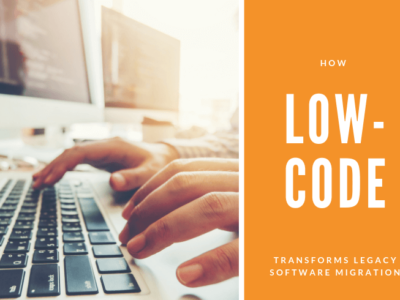 How Low-Code Development Transforms Legacy Software Migration