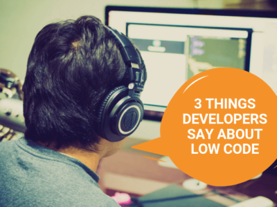 3 Things Developers Say About Low Code