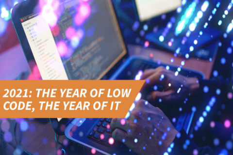 2021: The year of low code, the year of IT