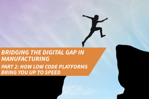 Bridging the digital gap in manufacturing: Part 2, how low code platforms bring you up to speed