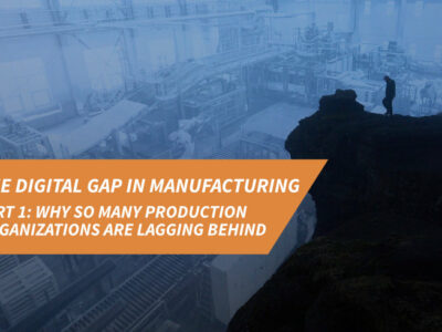 The digital gap in manufacturing: Part 1, why production organizations lag behind