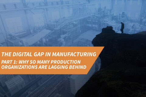 The digital gap in manufacturing: Part 1, why so many production organizations are lagging behind