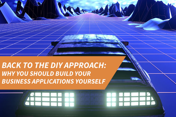 Back to the DIY approach: Why you should build your business applications yourself