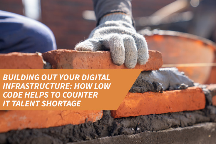 Building out your digital infrastructure: How low code helps to counter IT talent shortage