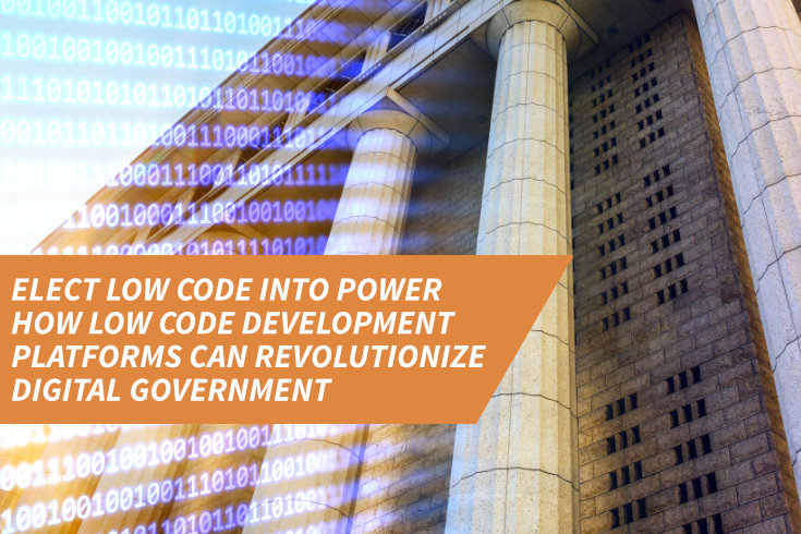 Elect low code into power: How low code development platforms can revolutionize digital government